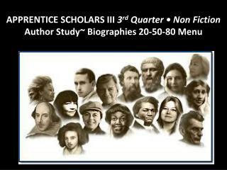 APPRENTICE SCHOLARS III  3 rd Quarter • Non Fiction  Author  Study~  Biographies  20-50-80 Menu