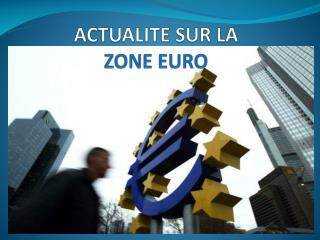 ACTUALITE SUR LA  ZONE EURO