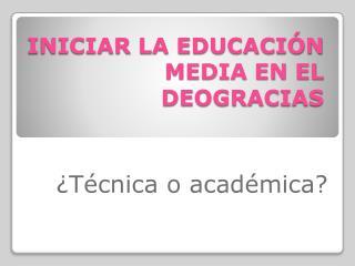 INICIAR LA EDUCACIÓN MEDIA EN EL DEOGRACIAS