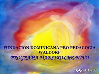 FUNDACION DOMINICANA PRO PEDAGOGIA WALDORF PROGRAMA MAESTRO CREATIVO