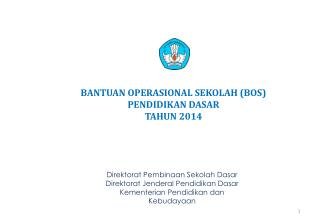 BANTUAN OPERASIONAL SEKOLAH (BOS) PENDIDIKAN DASAR  TAHUN 2014