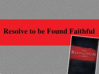 Resolve to be Found Faithful