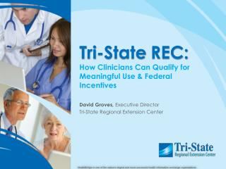 Tri-State REC: How Clinicians Can Qualify for  Meaningful Use & Federal Incentives
