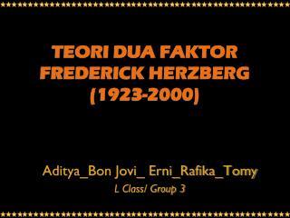 TEORI DUA FAKTOR FREDERICK HERZBERG (1923-2000)