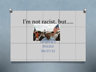 I'm not racist, but…..