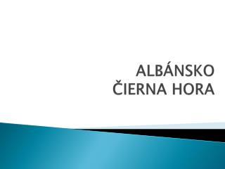 ALBÁNSKO ČIERNA HORA