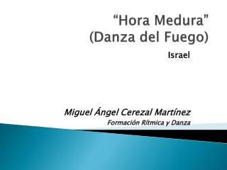 """"""" Hora Medura"""" (Danza del Fuego)"""