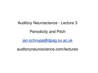 Auditory Neuroscience - Lecture 3 Periodicity and Pitch jan.schnupp@dpag.ox.ac.uk