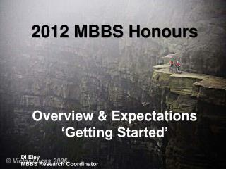 2012 MBBS Honours Overview & Expectations �Getting Started� Di Eley MBBS Research Coordinator