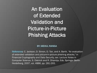 An Evaluation  of Extended  Validation and Picture-in-Picture  Phishing Attacks BY: Mehul Raniga