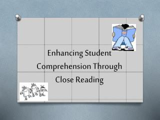 Enhancing Student Comprehension Through  Close Reading