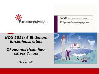 NOU 2011: 6 Et åpnere forskningssystem Økonomisjefsamling, Larvik 7. juni