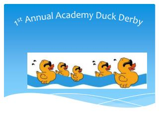 1 st  Annual Academy Duck Derby