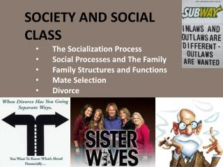 SOCIETY AND SOCIAL CLASS The  S ocialization Process Social Processes and The Family