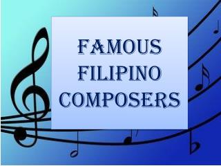 FAMOUS FILIPINO COMPOSERS