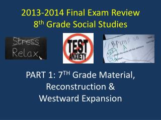 2013-2014 Final Exam Review 8 th  Grade Social Studies