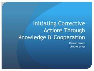 Initiating Corrective Actions Through Knowledge & Cooperation