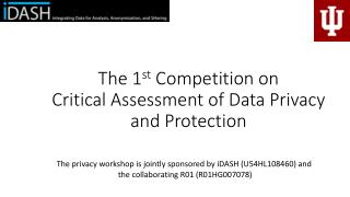 The 1 st  Competition on Critical  Assessment of Data Privacy and  Protection