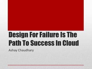 Design For Failure Is The Path To Success In Cloud