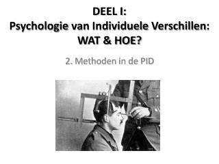 DEEL I:  Psychologie  van  Individuele Verschillen :  WAT & HOE?
