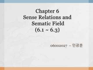 Chapter 6 Sense Relations and  Sematic Field  (6.1 ~ 6.3)