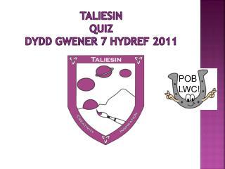 Taliesin QUIZ Dydd  Gwener  7  Hydref  2011