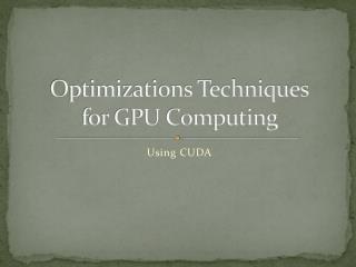 Optimizations Techniques for GPU Computing
