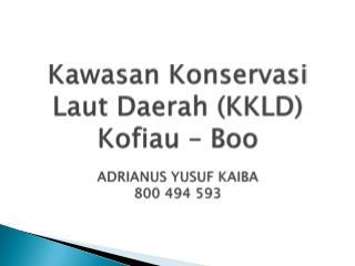 Kawasan Konservasi Laut  Daerah (KKLD)  Kofiau  – Boo ADRIANUS YUSUF KAIBA 800 494 593