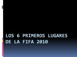 LOS 6 PRIMEROS LUGARES DE LA FIFA 2010