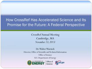 How  CrossRef  Has  Accelerated Science  and Its  Promise for the Future: A Federal Perspective