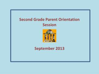 Second Grade Parent Orientation  Session