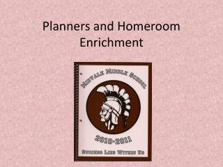 Planners and Homeroom Enrichment
