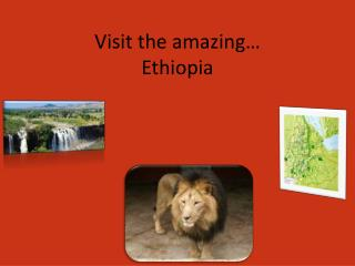 Visit the amazing…  Ethiopia