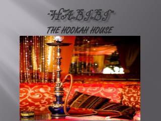 """ HABIBI"" The hookah house"
