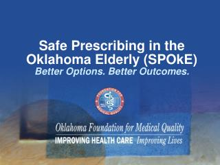 Safe Prescribing in the  Oklahoma Elderly SPOkE Better Options. Better Outcomes.