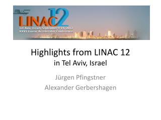 Highlights from LINAC 12  in Tel Aviv, Israel