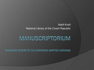 Manuscriptorium seamless access  to  old European written heritage
