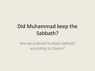 Did Muhammad keep  the Sabbath ?