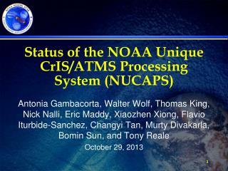Status of the NOAA Unique  CrIS /ATMS Processing System (NUCAPS)