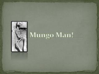 Mungo Man!