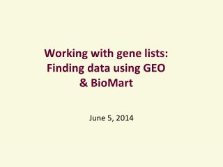 Working with gene lists: Finding data using  GEO &  BioMart