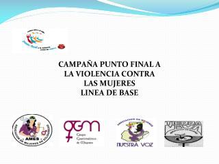 CAMPAÑA PUNTO FINAL A LA VIOLENCIA CONTRA LAS MUJERES LINEA DE BASE