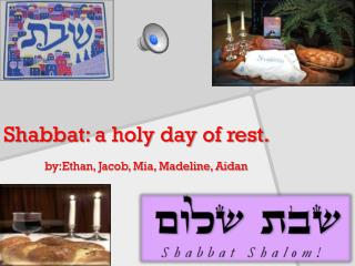 Shabbat : a holy day of rest.