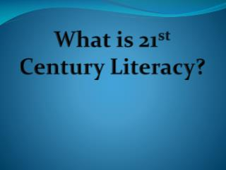 What is 21 st Century Literacy?