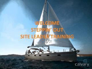 Welcome   Steppin' Out  Site Leader Training