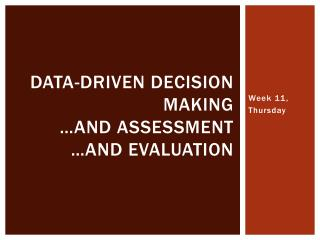 Data-Driven Decision Making …and assessment …And evaluation