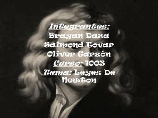 Integrantes: Brayan Daza Saimond Tovar Oliver Garzón Curso:  1003 Tema:  Leyes De Newton