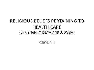 RELIGIOUS BELIEFS PERTAINING TO HEALTH CARE (CHRISTIANITY, ISLAM AND JUDAISM)