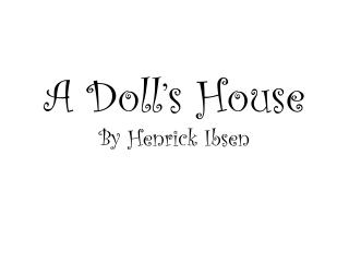 A Doll's House By  Henrick  Ibsen