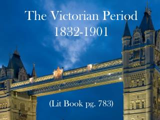 The Victorian Period 1832-1901